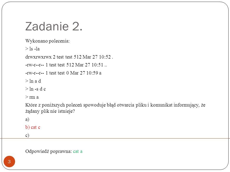 Zadanie 2. 3 Wykonano polecenia: > ls -la drwxrwxrwx 2 test test 512 Mar 27 10:52.