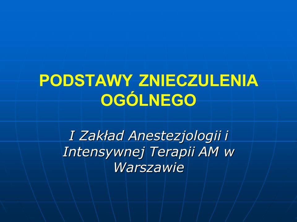 PODSTAWY ZNIECZULENIA OGÓLNEGO I Zakład Anestezjologii i Intensywnej Terapii AM w Warszawie