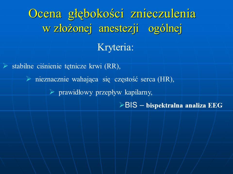 Kryteria:  stabilne ciśnienie tętnicze krwi (RR),  nieznacznie wahająca się częstość serca (HR),  prawidłowy przepływ kapilarny,  BIS – bispektral