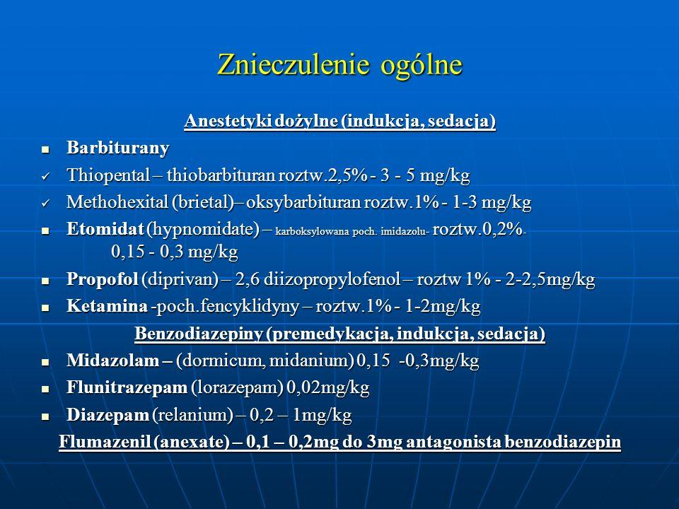 Znieczulenie ogólne Anestetyki dożylne (indukcja, sedacja) Barbiturany Barbiturany Thiopental – thiobarbituran roztw.2,5% - 3 - 5 mg/kg Thiopental – t