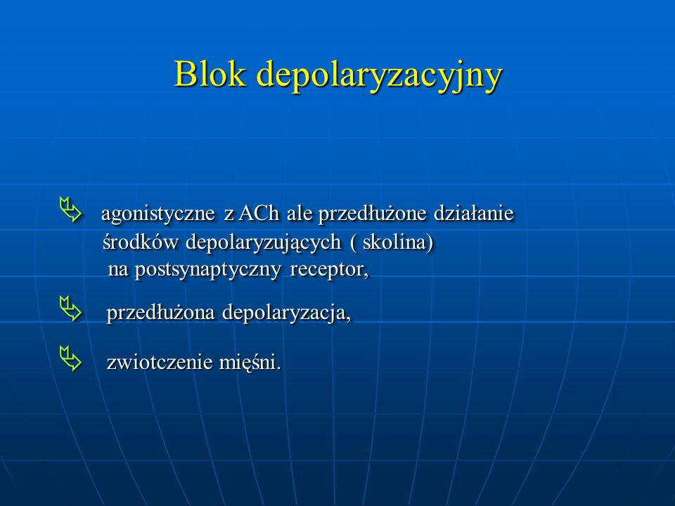  agonistyczne z ACh ale przedłużone działanie środków depolaryzujących ( skolina) środków depolaryzujących ( skolina) na postsynaptyczny receptor, na