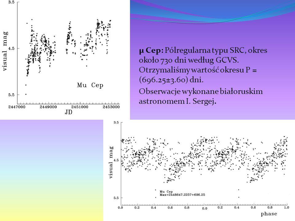μ Cep: Pólregularna typu SRC, okres około 730 dni według GCVS.