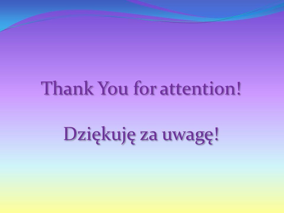 Thank You for attention! Dziękuję za uwagę! Thank You for attention! Dziękuję za uwagę!