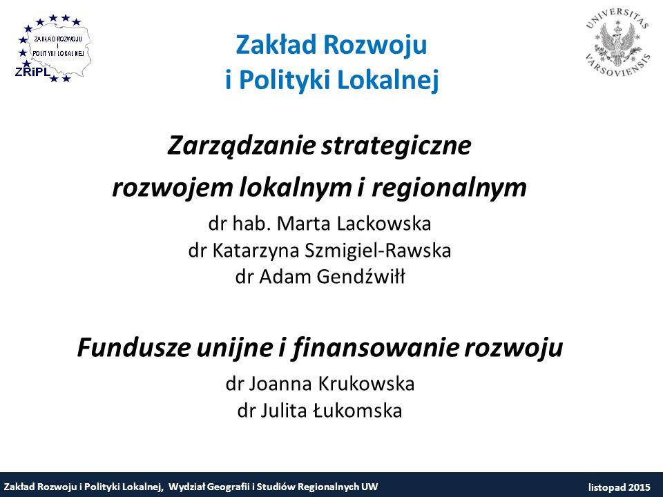 Zakład Rozwoju i Polityki Lokalnej, Wydział Geografii i Studiów Regionalnych UW Zarządzanie strategiczne rozwojem lokalnym i regionalnym dr hab.