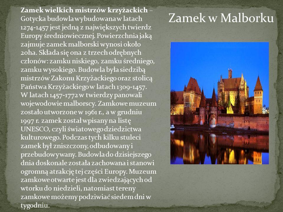 Zamek w Malborku Zamek wielkich mistrzów krzyżackich – Gotycka budowla wybudowana w latach 1274-1457 jest jedną z największych twierdz Europy średniow