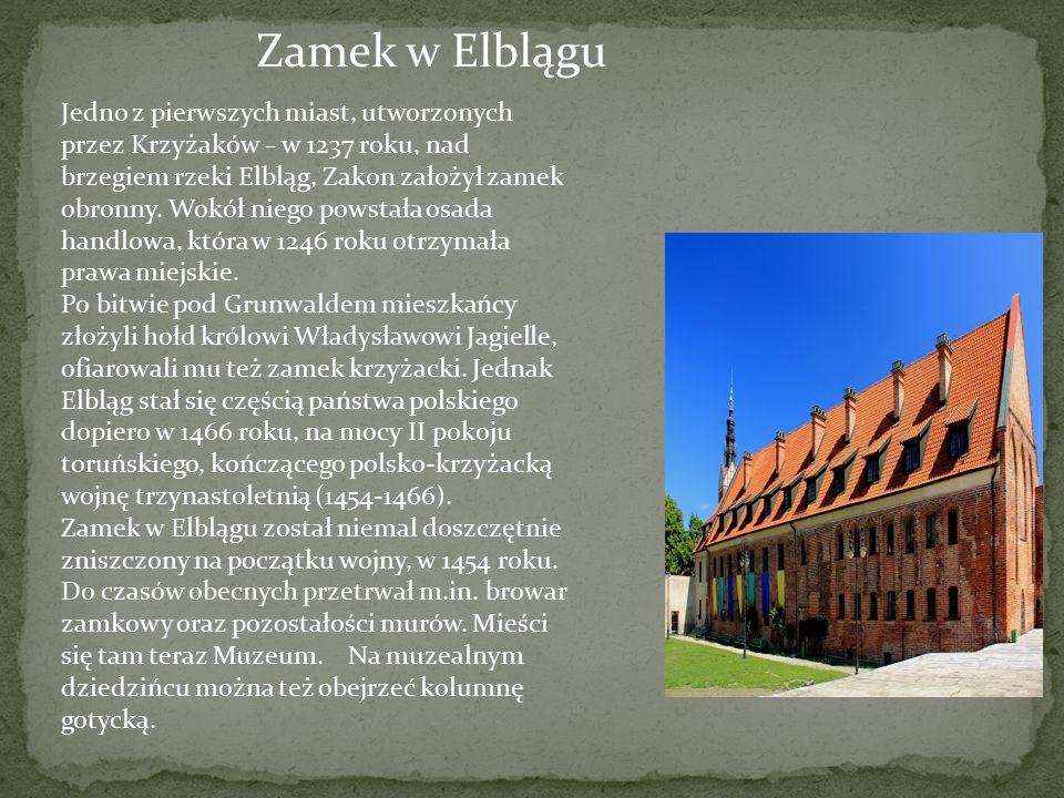 Zamek w Elblągu Jedno z pierwszych miast, utworzonych przez Krzyżaków – w 1237 roku, nad brzegiem rzeki Elbląg, Zakon założył zamek obronny. Wokół nie