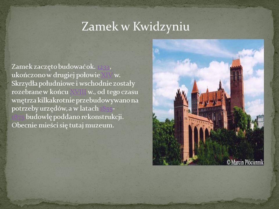 Zamek w Kwidzyniu Zamek zaczęto budować ok. 1233, ukończono w drugiej połowie XIV w. Skrzydła południowe i wschodnie zostały rozebrane w końcu XVIII w