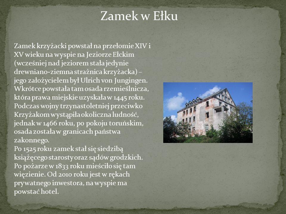 Zamek w Ełku Zamek krzyżacki powstał na przełomie XIV i XV wieku na wyspie na Jeziorze Ełckim (wcześniej nad jeziorem stała jedynie drewniano-ziemna s