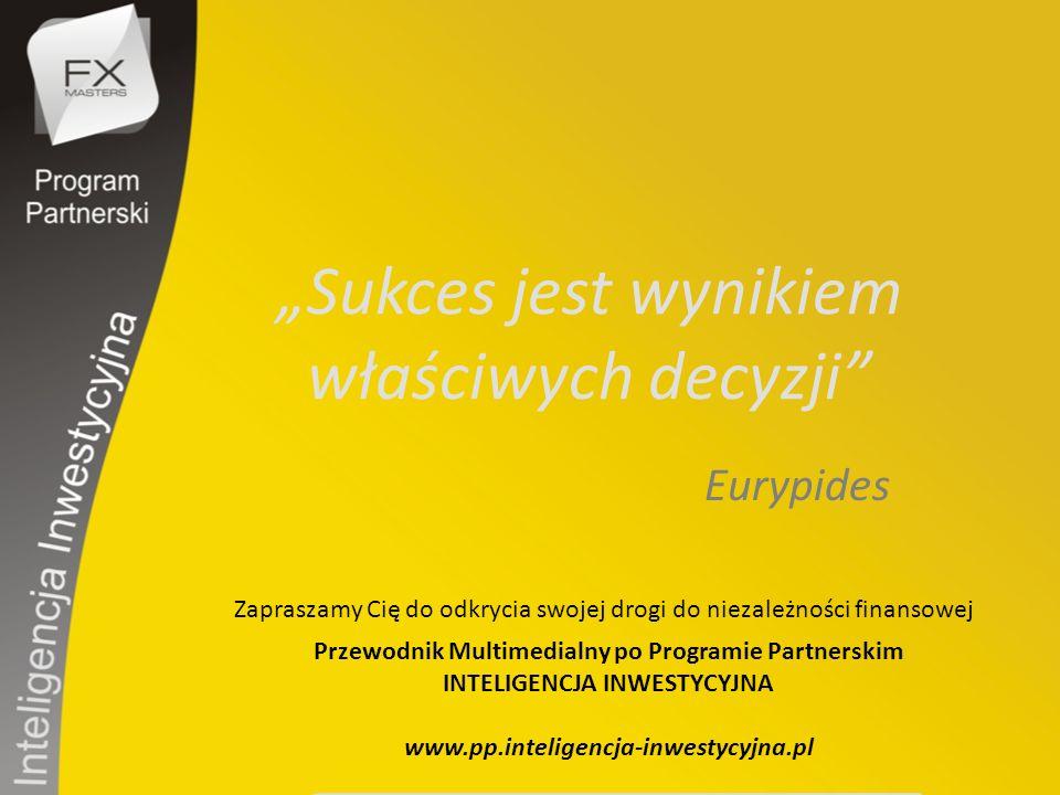 """""""Sukces jest wynikiem właściwych decyzji"""" Eurypides Zapraszamy Cię do odkrycia swojej drogi do niezależności finansowej Przewodnik Multimedialny po Pr"""