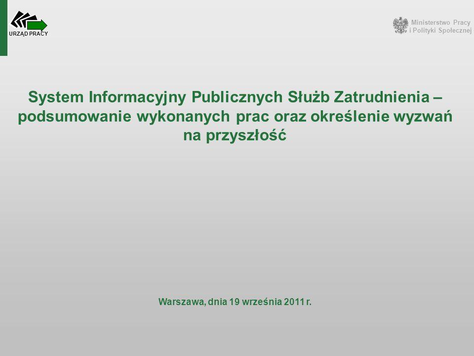 Ministerstwo Pracy i Polityki Społecznej URZĄD PRACY System Informacyjny Publicznych Służb Zatrudnienia – podsumowanie wykonanych prac oraz określenie wyzwań na przyszłość Warszawa, dnia 19 września 2011 r.