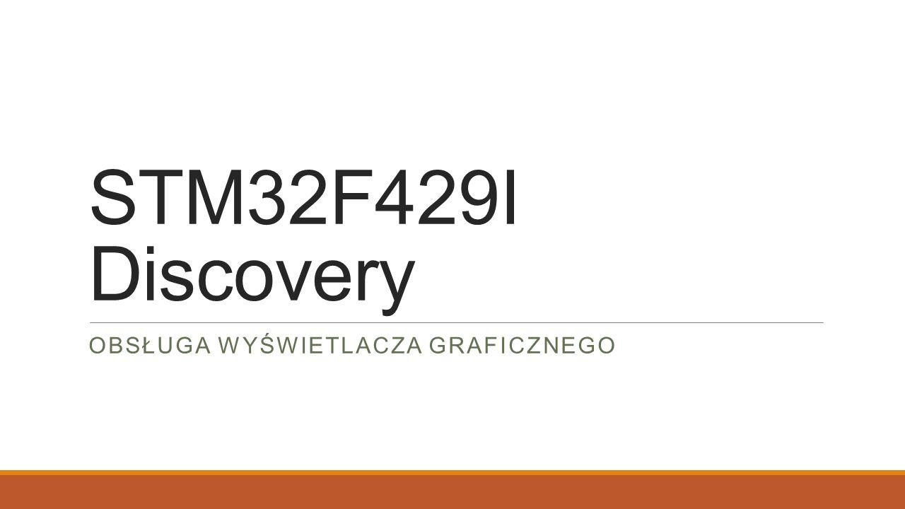 STM32F429I Discovery OBSŁUGA WYŚWIETLACZA GRAFICZNEGO