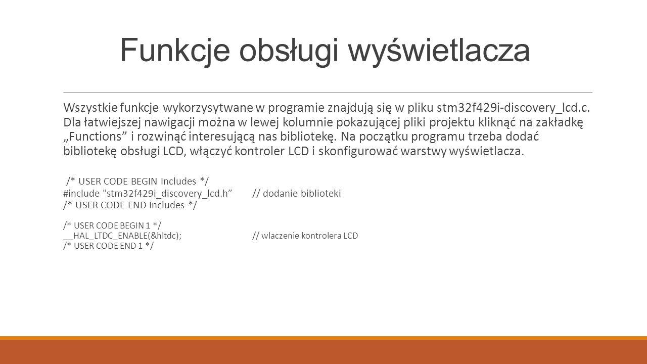 Funkcje obsługi wyświetlacza Wszystkie funkcje wykorzysytwane w programie znajdują się w pliku stm32f429i-discovery_lcd.c. Dla łatwiejszej nawigacji m
