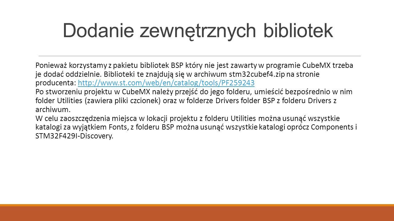 Dodanie zewnętrznych bibliotek Ponieważ korzystamy z pakietu bibliotek BSP który nie jest zawarty w programie CubeMX trzeba je dodać oddzielnie. Bibli