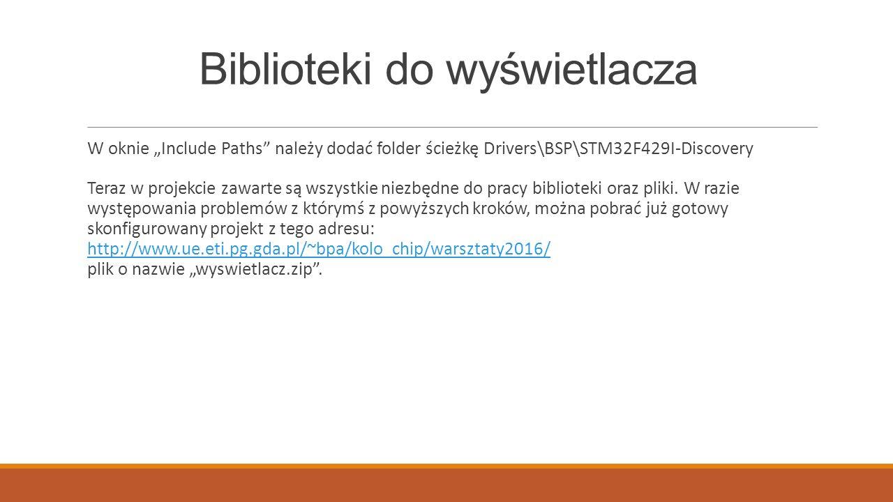 """Biblioteki do wyświetlacza W oknie """"Include Paths"""" należy dodać folder ścieżkę Drivers\BSP\STM32F429I-Discovery Teraz w projekcie zawarte są wszystkie"""