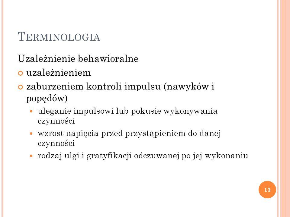T ERMINOLOGIA Uzależnienie behawioralne uzależnieniem zaburzeniem kontroli impulsu (nawyków i popędów) uleganie impulsowi lub pokusie wykonywania czyn