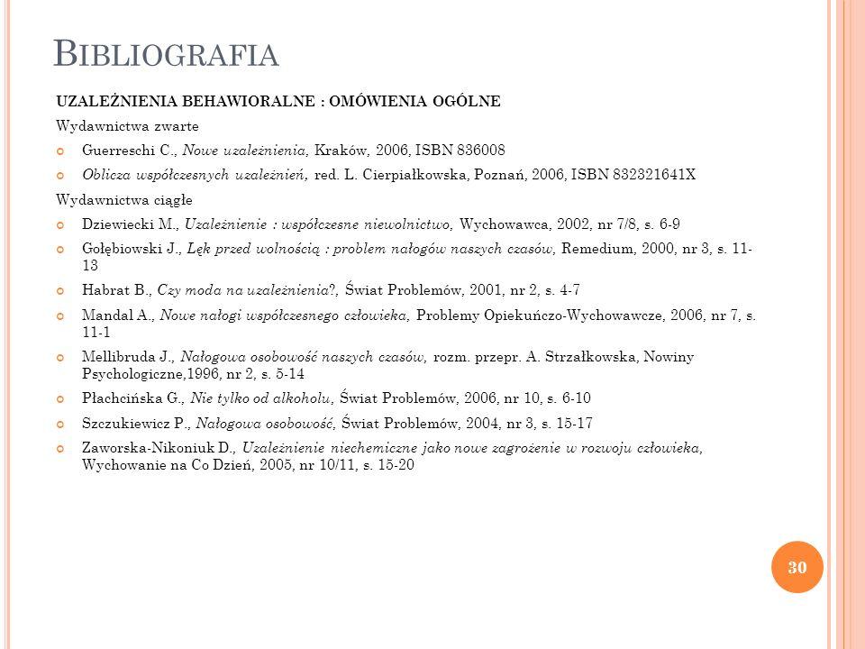 B IBLIOGRAFIA UZALEŻNIENIA BEHAWIORALNE : OMÓWIENIA OGÓLNE Wydawnictwa zwarte Guerreschi C., Nowe uzależnienia, Kraków, 2006, ISBN 836008 Oblicza wspó