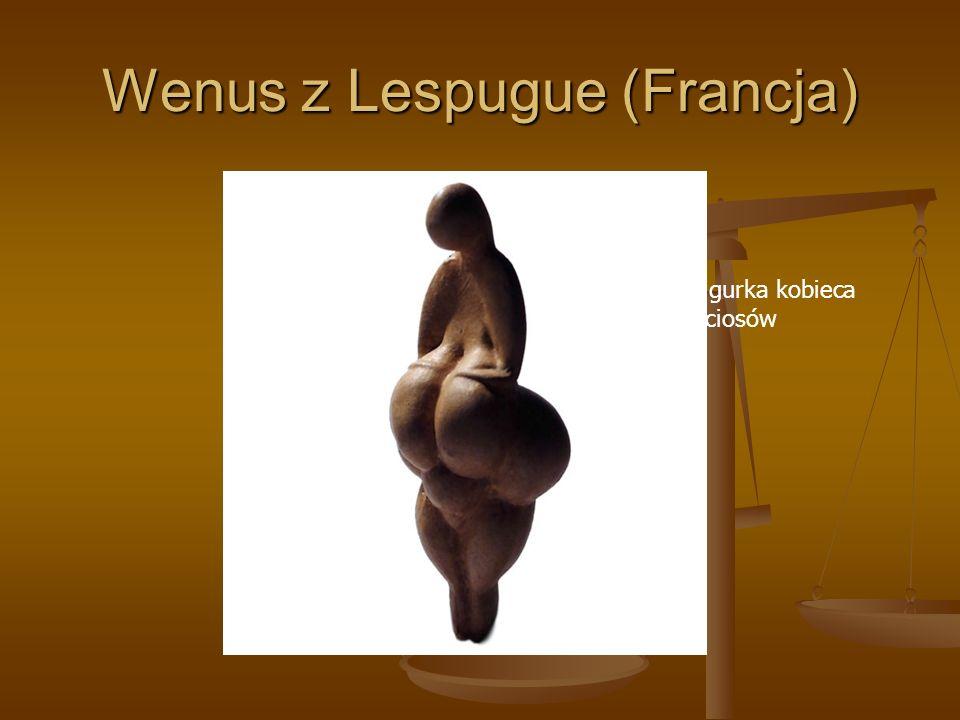 Wenus z Lespugue (Francja) Przepiękna figurka kobieca wykonana z ciosów mamuta.