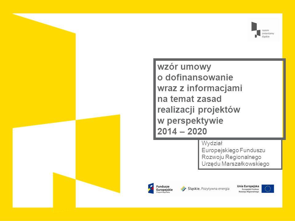 wzór umowy o dofinansowanie wraz z informacjami na temat zasad realizacji projektów w perspektywie 2014 – 2020 Wydział Europejskiego Funduszu Rozwoju Regionalnego Urzędu Marszałkowskiego