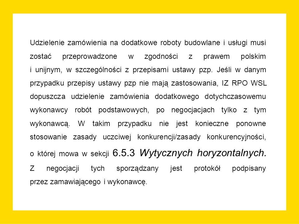 Udzielenie zamówienia na dodatkowe roboty budowlane i usługi musi zostać przeprowadzone w zgodności z prawem polskim i unijnym, w szczególności z przepisami ustawy pzp.