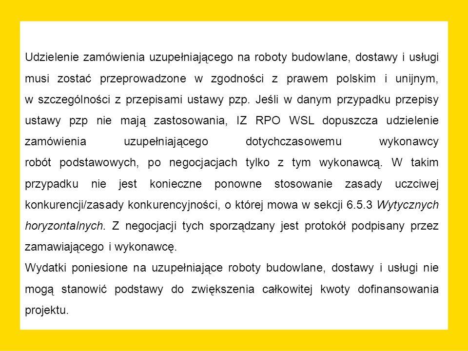 Udzielenie zamówienia uzupełniającego na roboty budowlane, dostawy i usługi musi zostać przeprowadzone w zgodności z prawem polskim i unijnym, w szczególności z przepisami ustawy pzp.