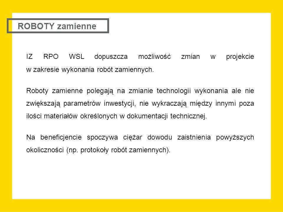 IZ RPO WSL dopuszcza możliwość zmian w projekcie w zakresie wykonania robót zamiennych. Roboty zamienne polegają na zmianie technologii wykonania ale