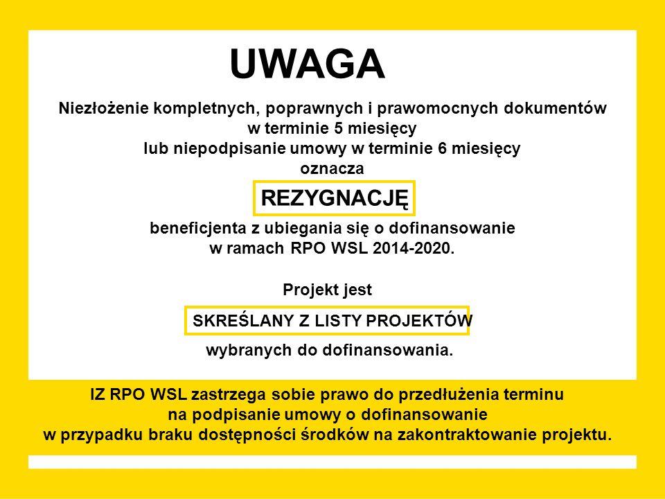 UWAGA Niezłożenie kompletnych, poprawnych i prawomocnych dokumentów w terminie 5 miesięcy lub niepodpisanie umowy w terminie 6 miesięcy oznacza beneficjenta z ubiegania się o dofinansowanie w ramach RPO WSL 2014-2020.