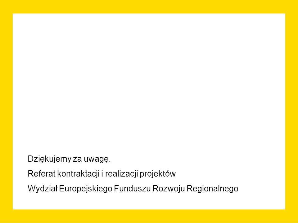 Dziękujemy za uwagę. Referat kontraktacji i realizacji projektów Wydział Europejskiego Funduszu Rozwoju Regionalnego