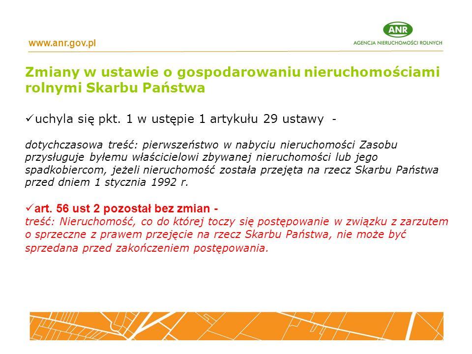 www.anr.gov.pl Zmiany w ustawie o gospodarowaniu nieruchomościami rolnymi Skarbu Państwa uchyla się pkt. 1 w ustępie 1 artykułu 29 ustawy - dotychczas