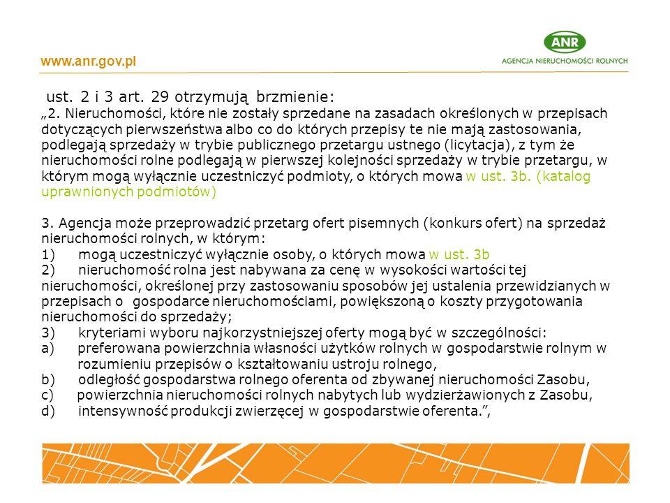 """www.anr.gov.pl ust. 2 i 3 art. 29 otrzymują brzmienie: """"2. Nieruchomości, które nie zostały sprzedane na zasadach określonych w przepisach dotyczących"""