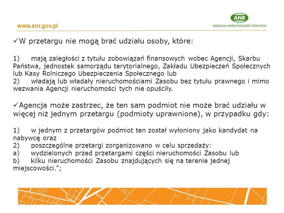 www.anr.gov.pl W przetargu nie mogą brać udziału osoby, które: 1) mają zaległości z tytułu zobowiązań finansowych wobec Agencji, Skarbu Państwa, jedno