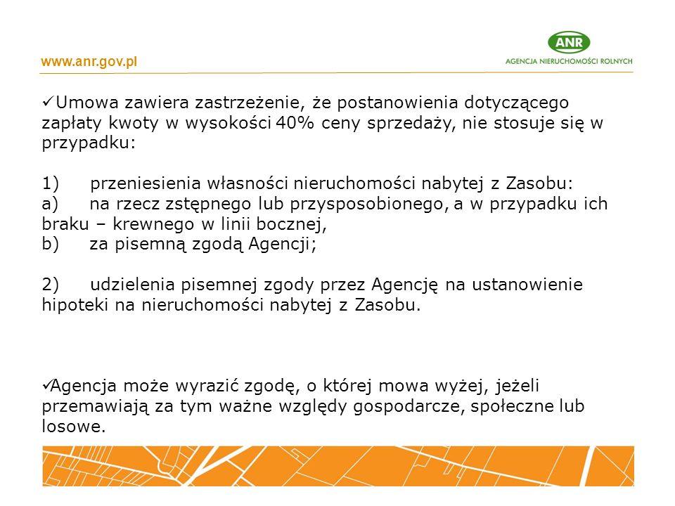 www.anr.gov.pl Umowa zawiera zastrzeżenie, że postanowienia dotyczącego zapłaty kwoty w wysokości 40% ceny sprzedaży, nie stosuje się w przypadku: 1)
