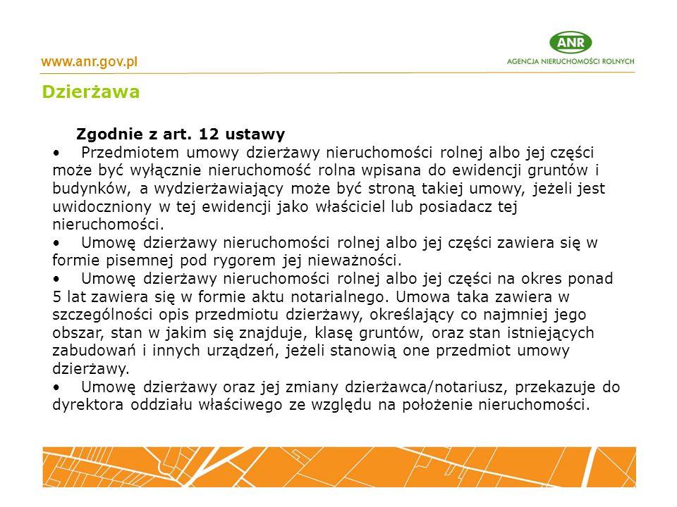 www.anr.gov.pl Dzierżawa Zgodnie z art. 12 ustawy Przedmiotem umowy dzierżawy nieruchomości rolnej albo jej części może być wyłącznie nieruchomość rol
