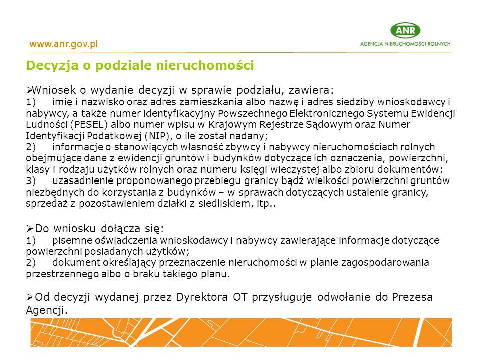 www.anr.gov.pl Decyzja o podziale nieruchomości  Wniosek o wydanie decyzji w sprawie podziału, zawiera: 1) imię i nazwisko oraz adres zamieszkania al