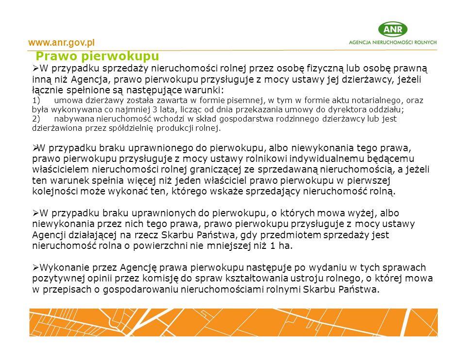 www.anr.gov.pl Prawo pierwokupu  W przypadku sprzedaży nieruchomości rolnej przez osobę fizyczną lub osobę prawną inną niż Agencja, prawo pierwokupu
