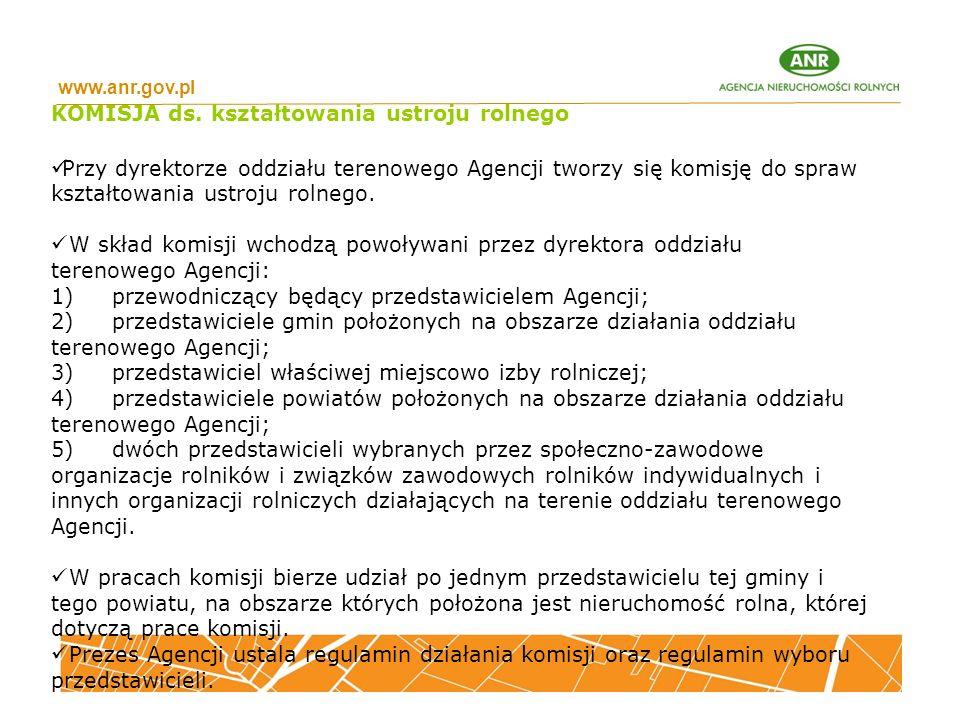 www.anr.gov.pl KOMISJA ds. kształtowania ustroju rolnego Przy dyrektorze oddziału terenowego Agencji tworzy się komisję do spraw kształtowania ustroju