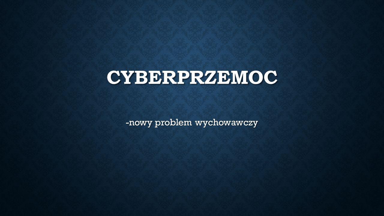 CYBERPRZEMOC -nowy problem wychowawczy