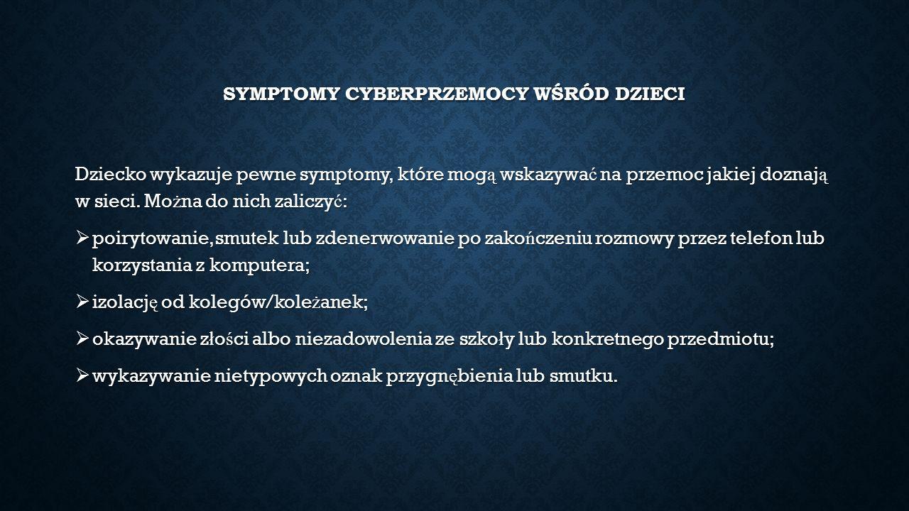 SYMPTOMY CYBERPRZEMOCY WŚRÓD DZIECI Dziecko wykazuje pewne symptomy, które mog ą wskazywa ć na przemoc jakiej doznaj ą w sieci.