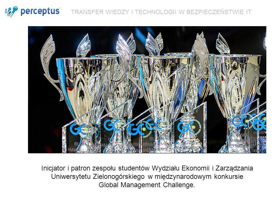 TRANSFER WIEDZY I TECHNOLOGII W BEZPIECZEŃSTWIE IT Inicjator i patron zespołu studentów Wydziału Ekonomii i Zarządzania Uniwersytetu Zielonogórskiego w międzynarodowym konkursie Global Management Challenge.