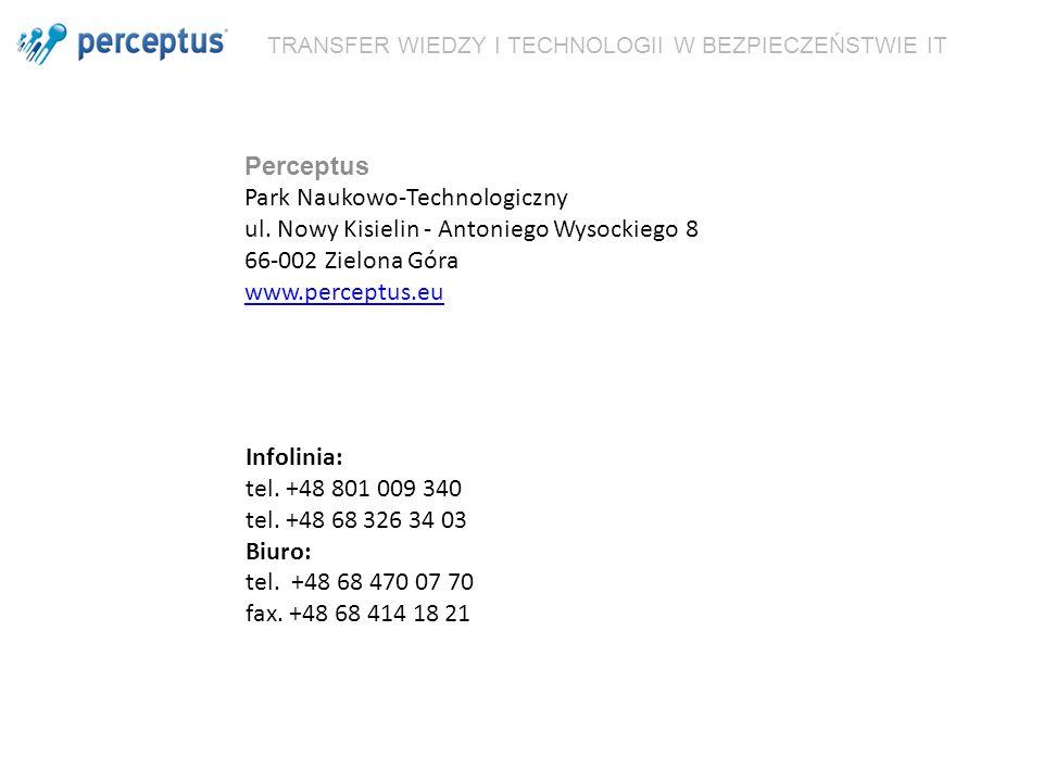 TRANSFER WIEDZY I TECHNOLOGII W BEZPIECZEŃSTWIE IT Perceptus Park Naukowo-Technologiczny ul. Nowy Kisielin - Antoniego Wysockiego 8 66-002 Zielona Gór