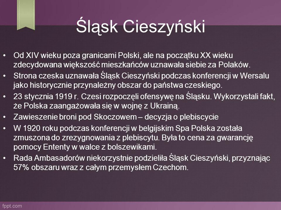 Śląsk Cieszyński Od XIV wieku poza granicami Polski, ale na początku XX wieku zdecydowana większość mieszkańców uznawała siebie za Polaków. Strona cze