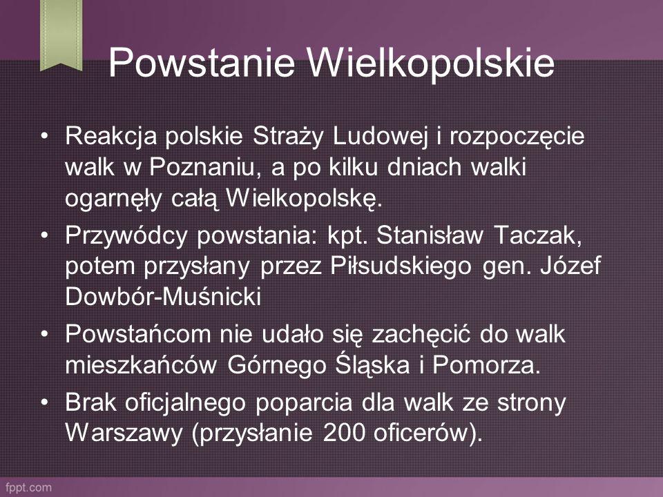 Powstanie Wielkopolskie Reakcja polskie Straży Ludowej i rozpoczęcie walk w Poznaniu, a po kilku dniach walki ogarnęły całą Wielkopolskę. Przywódcy po