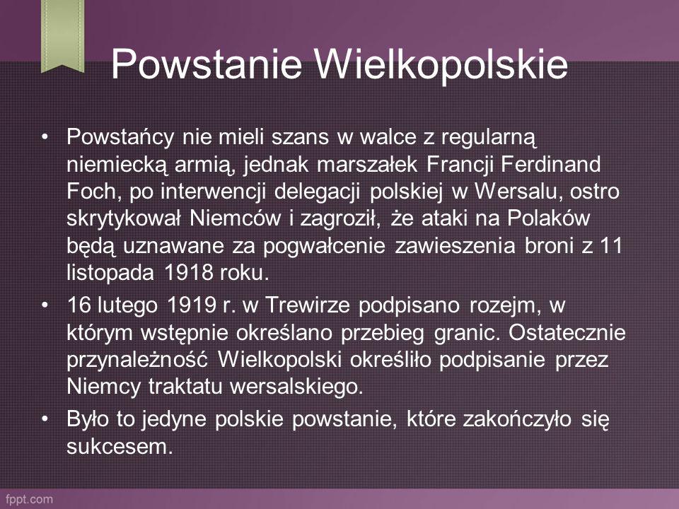 Powstanie Wielkopolskie Powstańcy nie mieli szans w walce z regularną niemiecką armią, jednak marszałek Francji Ferdinand Foch, po interwencji delegac