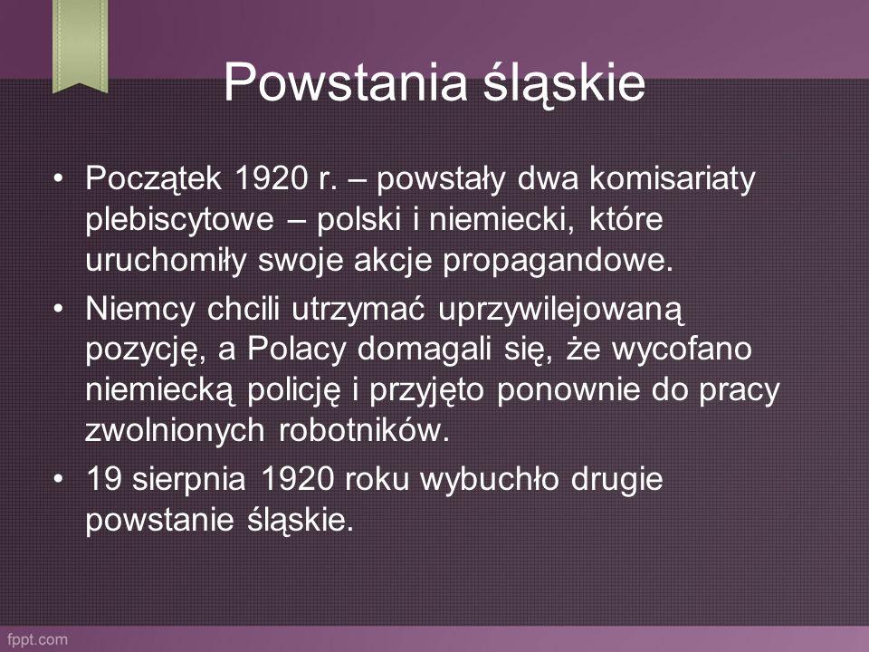 Powstania śląskie Początek 1920 r. – powstały dwa komisariaty plebiscytowe – polski i niemiecki, które uruchomiły swoje akcje propagandowe. Niemcy chc