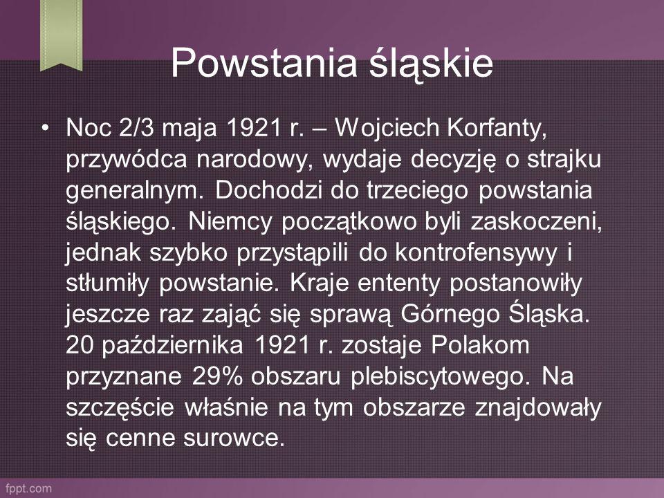 Powstania śląskie Noc 2/3 maja 1921 r. – Wojciech Korfanty, przywódca narodowy, wydaje decyzję o strajku generalnym. Dochodzi do trzeciego powstania ś