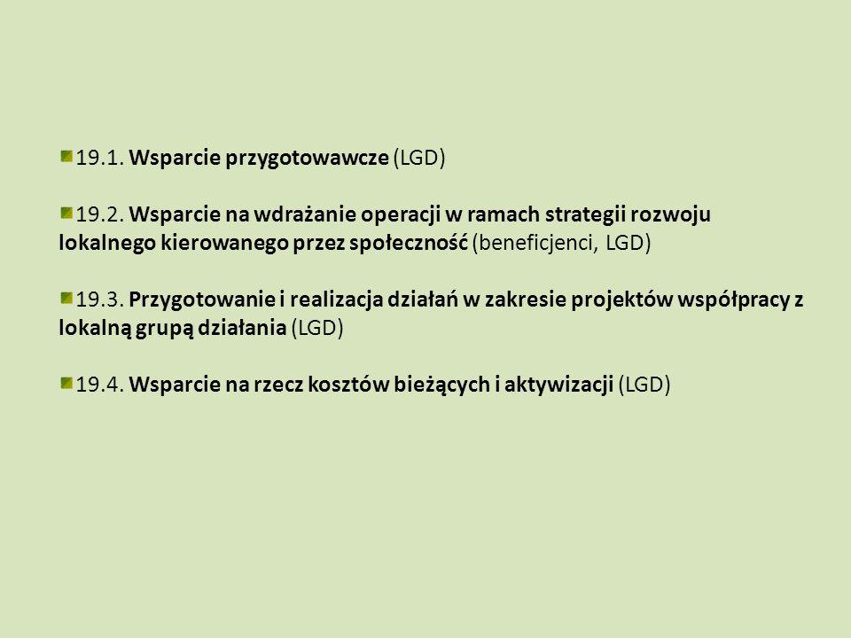 19.1. Wsparcie przygotowawcze (LGD) 19.2. Wsparcie na wdrażanie operacji w ramach strategii rozwoju lokalnego kierowanego przez społeczność (beneficje