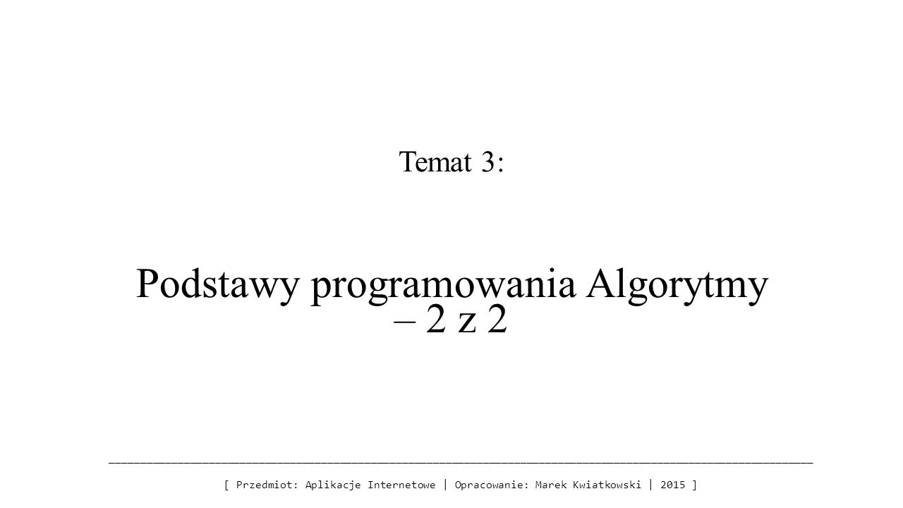 Temat 3: Podstawy programowania Algorytmy – 2 z 2 ____________________________________________________________________________________________________