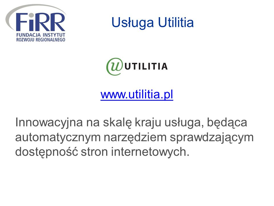 Usługa Utilitia Innowacyjna na skalę kraju usługa, będąca automatycznym narzędziem sprawdzającym dostępność stron internetowych. www.utilitia.pl