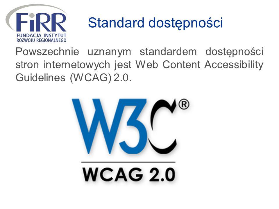Standard dostępności Powszechnie uznanym standardem dostępności stron internetowych jest Web Content Accessibility Guidelines (WCAG) 2.0.