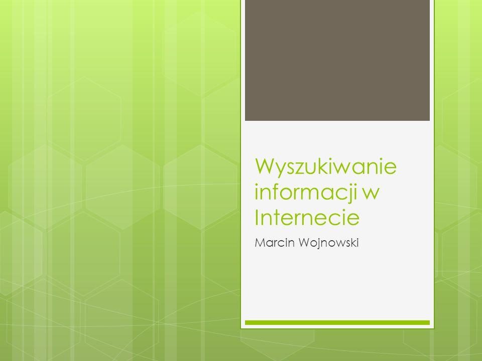 Wyszukiwanie informacji w Internecie Marcin Wojnowski