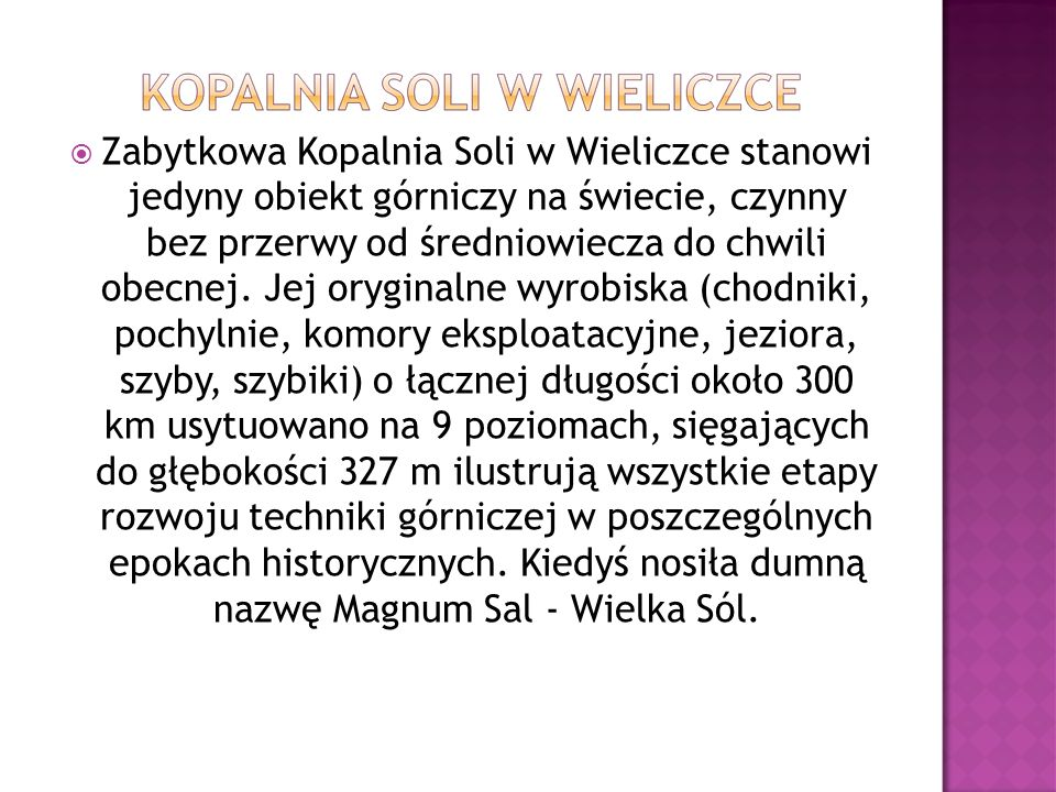  Zabytkowa Kopalnia Soli w Wieliczce stanowi jedyny obiekt górniczy na świecie, czynny bez przerwy od średniowiecza do chwili obecnej. Jej oryginalne